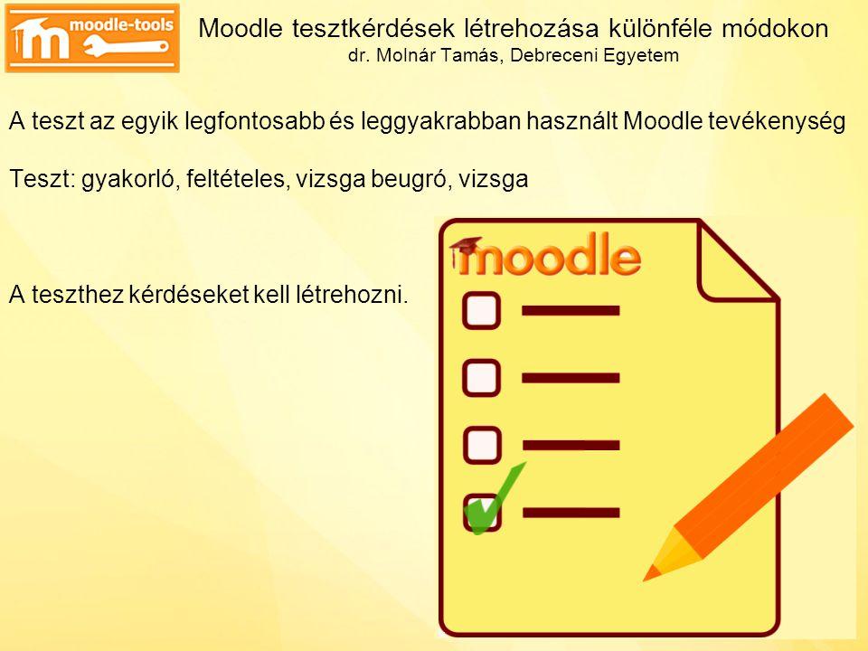 Kérdéstípusok Moodle alap leggyakoribb –egyszeres választás –többszörös választás igaz/hamis rövid válasz esszé párosító számításos Moodle plugin drag and drop marker drag and drop text