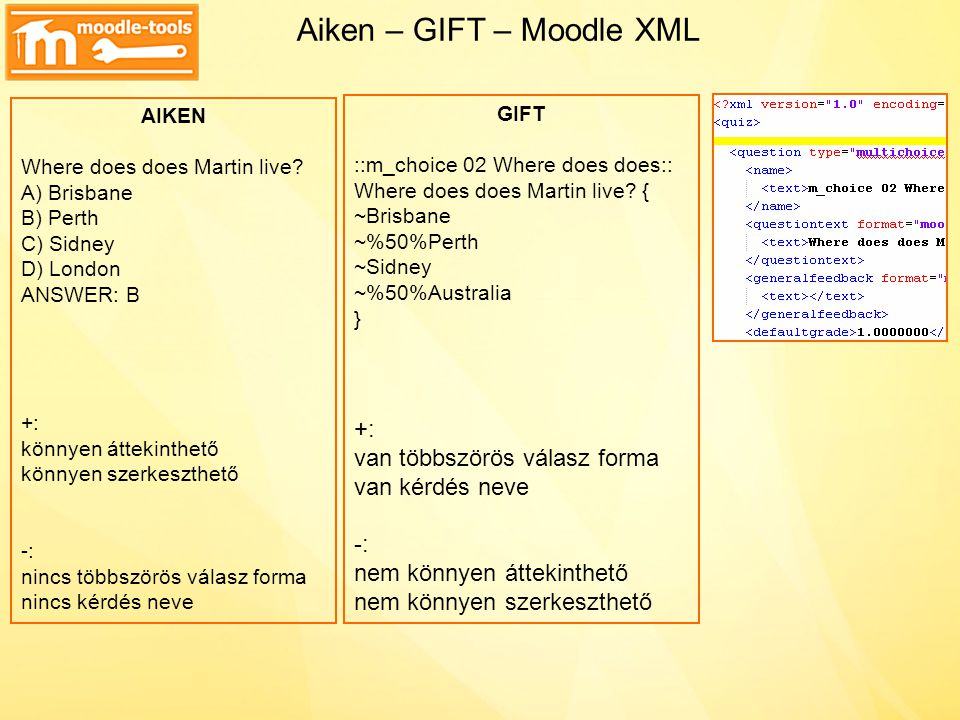 Aiken – GIFT – Moodle XML GIFT ::m_choice 02 Where does does:: Where does does Martin live? { ~Brisbane ~%50%Perth ~Sidney ~%50%Australia } +: van töb