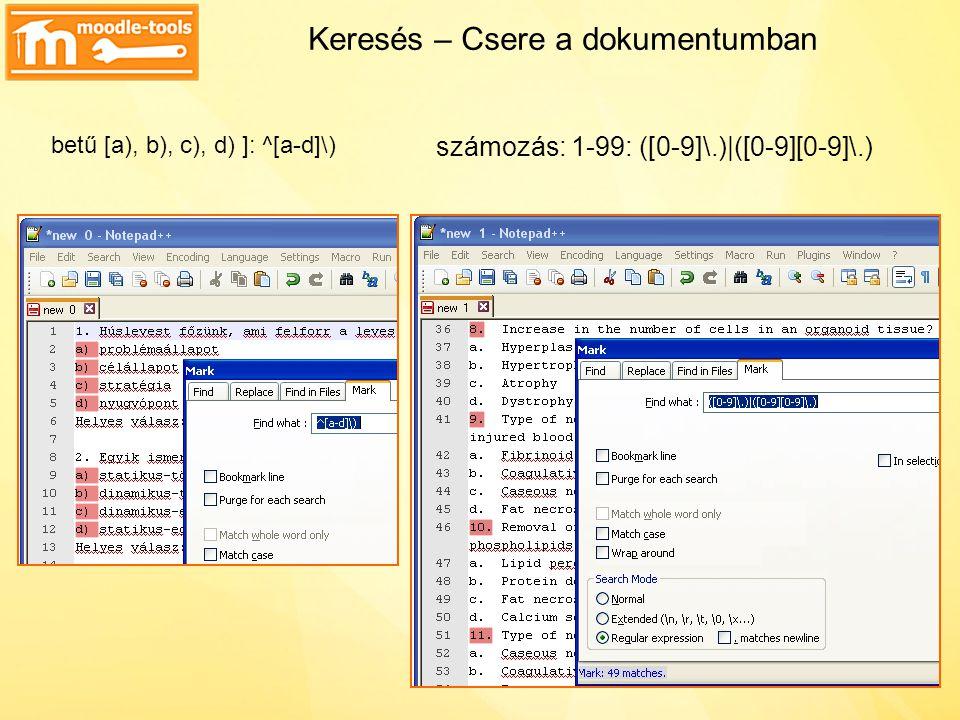 Keresés – Csere a dokumentumban számozás: 1-99: ([0-9]\.)|([0-9][0-9]\.) betű [a), b), c), d) ]: ^[a-d]\)