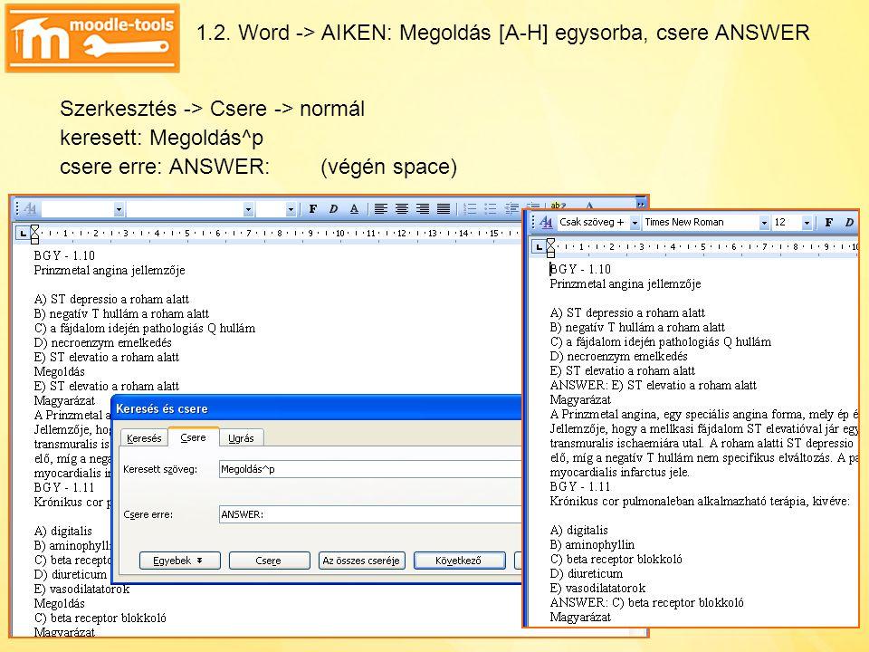 1.2. Word -> AIKEN: Megoldás [A-H] egysorba, csere ANSWER Szerkesztés -> Csere -> normál keresett: Megoldás^p csere erre: ANSWER: (végén space)