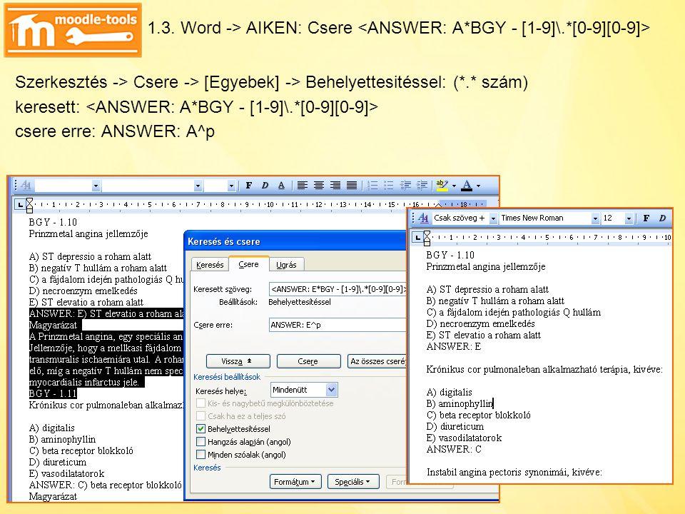 1.3. Word -> AIKEN: Csere Szerkesztés -> Csere -> [Egyebek] -> Behelyettesitéssel: (*.* szám) keresett: csere erre: ANSWER: A^p