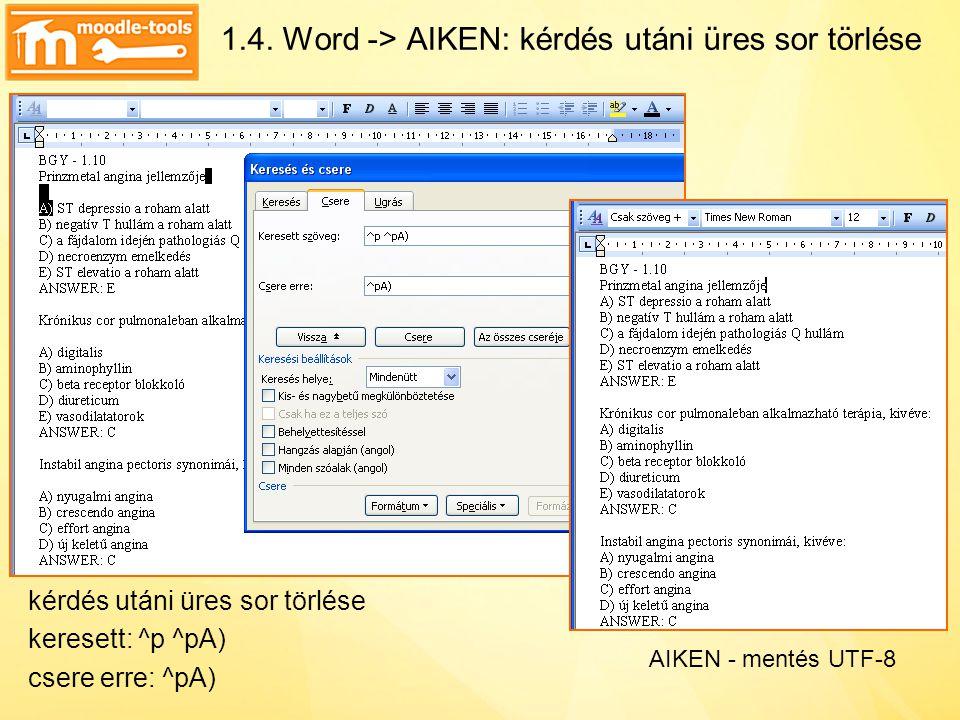 1.4. Word -> AIKEN: kérdés utáni üres sor törlése kérdés utáni üres sor törlése keresett: ^p ^pA) csere erre: ^pA) AIKEN - mentés UTF-8