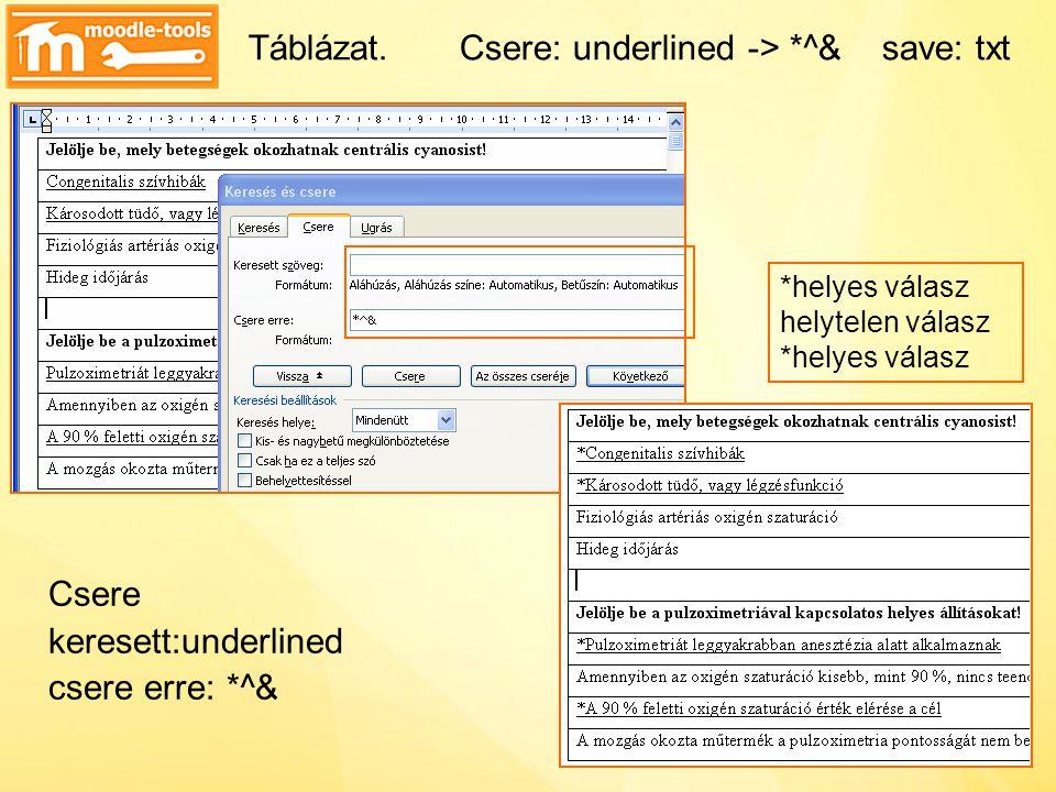 Táblázat.Csere: underlined -> *^&save: txt Csere keresett:underlined csere erre: *^& *helyes válasz helytelen válasz *helyes válasz