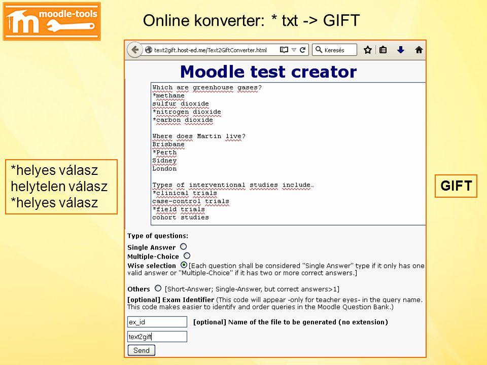 Online konverter: * txt -> GIFT *helyes válasz helytelen válasz *helyes válasz GIFT