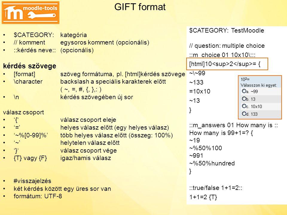 GIFT format $CATEGORY:kategória // kommentegysoros komment (opcionális) ::kérdés neve::(opcionális) kérdés szövege [format]szöveg formátuma, pl. [html