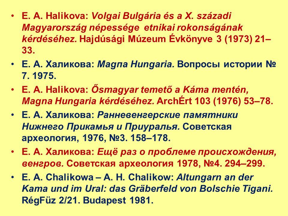 E. A. Halikova: Volgai Bulgária és a X. századi Magyarország népessége etnikai rokonságának kérdéséhez. Hajdúsági Múzeum Évkönyve 3 (1973) 21– 33. Е.