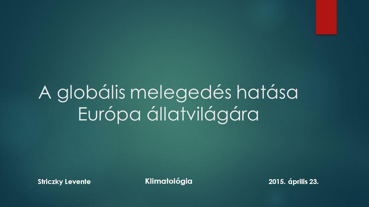 A globális melegedés hatása Európa állatvilágára Striczky Levente2015. április 23. Klimatológia