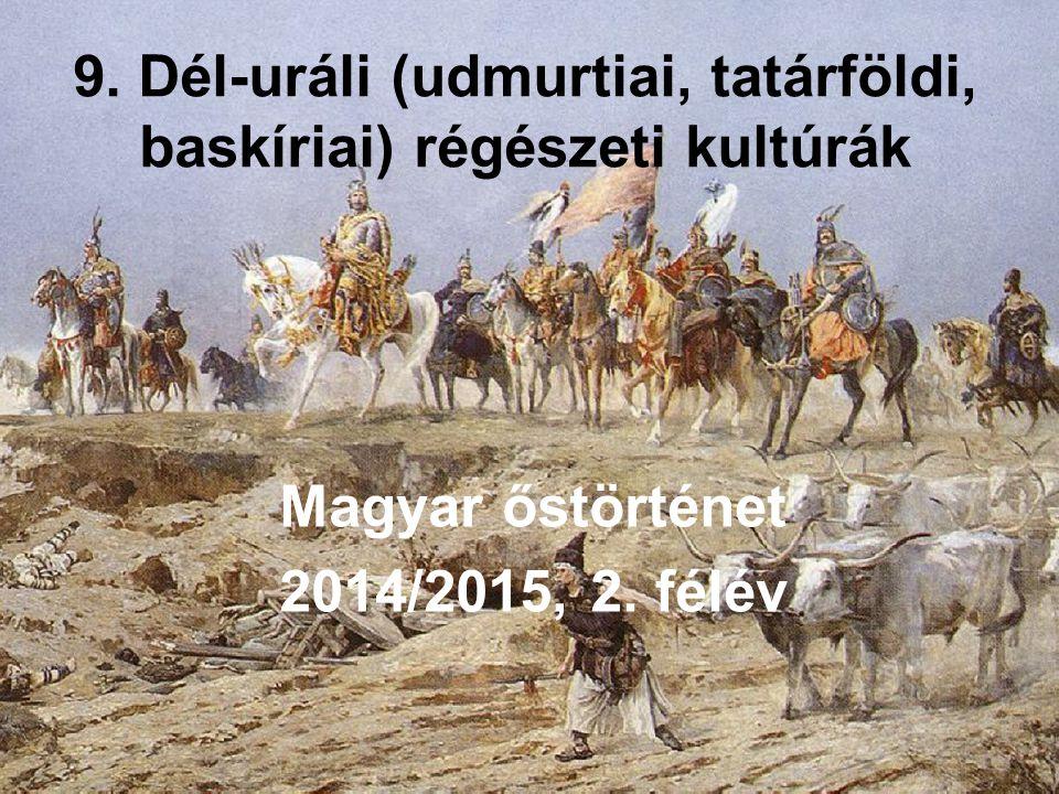 9.Dél-uráli (udmurtiai, tatárföldi, baskíriai) régészeti kultúrák Magyar őstörténet 2014/2015, 2.