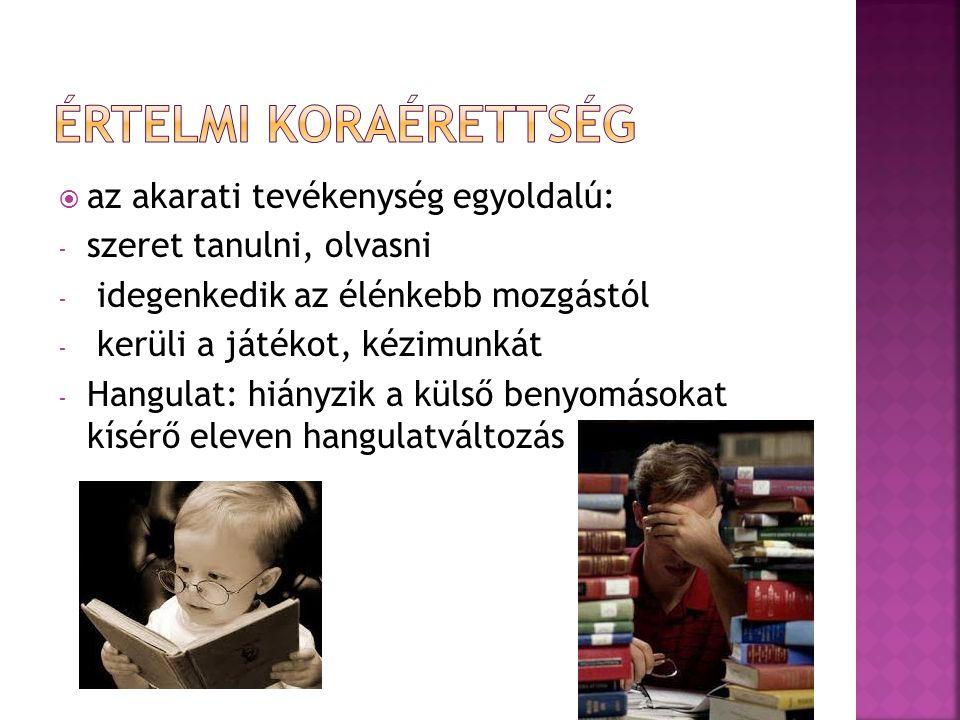  az akarati tevékenység egyoldalú: - szeret tanulni, olvasni - idegenkedik az élénkebb mozgástól - kerüli a játékot, kézimunkát - Hangulat: hiányzik