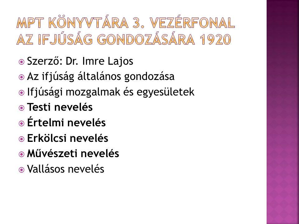  Szerző: Dr. Imre Lajos  Az ifjúság általános gondozása  Ifjúsági mozgalmak és egyesületek  Testi nevelés  Értelmi nevelés  Erkölcsi nevelés  M