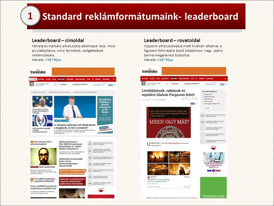 Standard reklámformátumaink- leaderboard 1 Leaderboard – címoldal Mérete és markáns elhelyezése alkalmassá teszi mind arculatépítésre, mind termékek, szolgáltatások reklámozására.