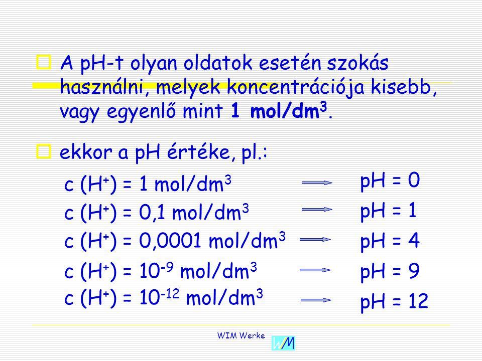 AA pH-t olyan oldatok esetén szokás használni, melyek koncentrációja kisebb, vagy egyenlő mint 1 mol/dm 3.
