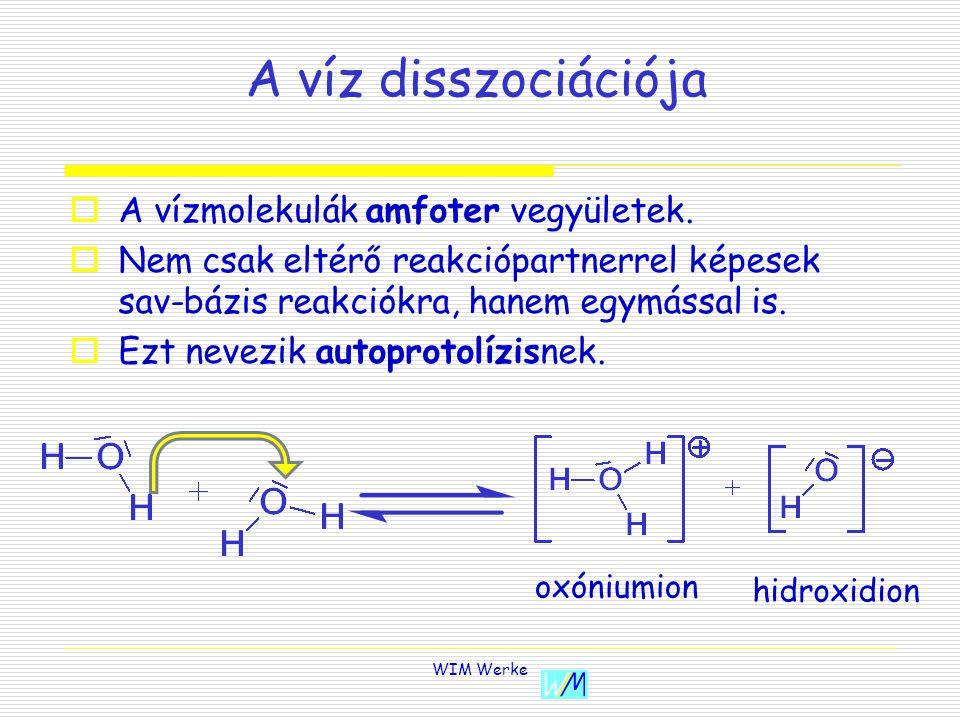 WIM Werke A víz disszociációja AA vízmolekulák amfoter vegyületek.