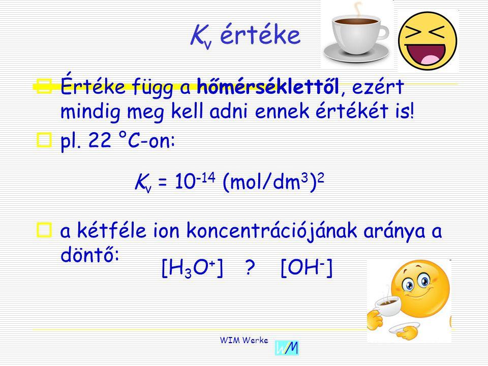 WIM Werke amennyiben: [H 3 O + ] > [OH - ] savas a kémhatás [H 3 O + ] = [OH - ] [H 3 O + ] < [OH - ] semleges a kémhatáslúgos a kémhatás