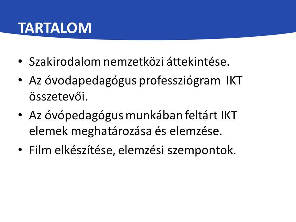 TARTALOM Szakirodalom nemzetközi áttekintése. Az óvodapedagógus professziógram IKT összetevői. Az óvópedagógus munkában feltárt IKT elemek meghatározá