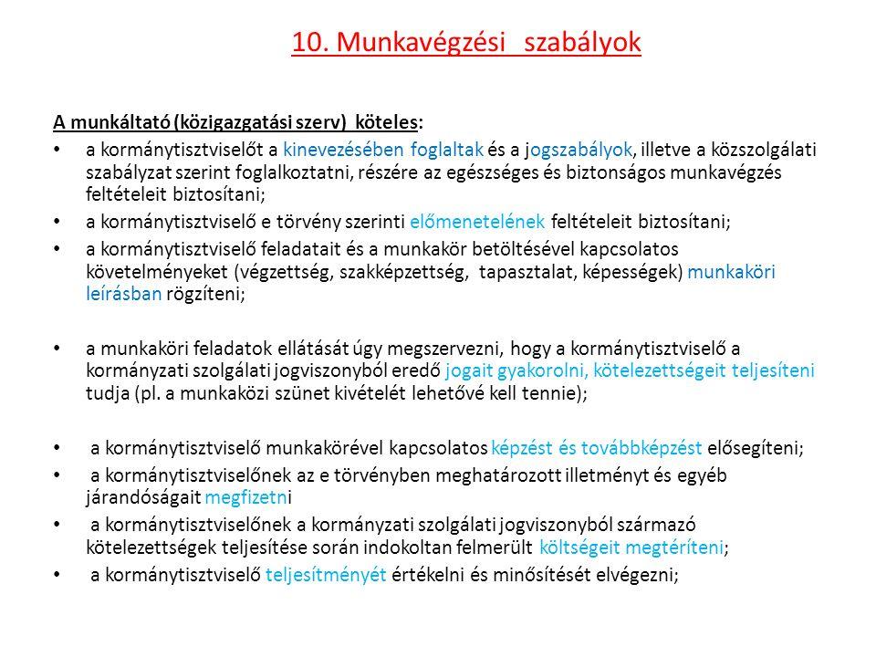 10. Munkavégzési szabályok A munkáltató (közigazgatási szerv) köteles: a kormánytisztviselőt a kinevezésében foglaltak és a jogszabályok, illetve a kö