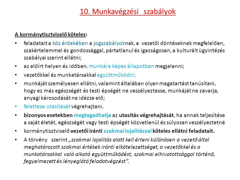 10. Munkavégzési szabályok A kormánytisztviselő köteles: feladatait a köz érdekében a jogszabályoknak, a vezetői döntéseknek megfelelően, szakértelemm