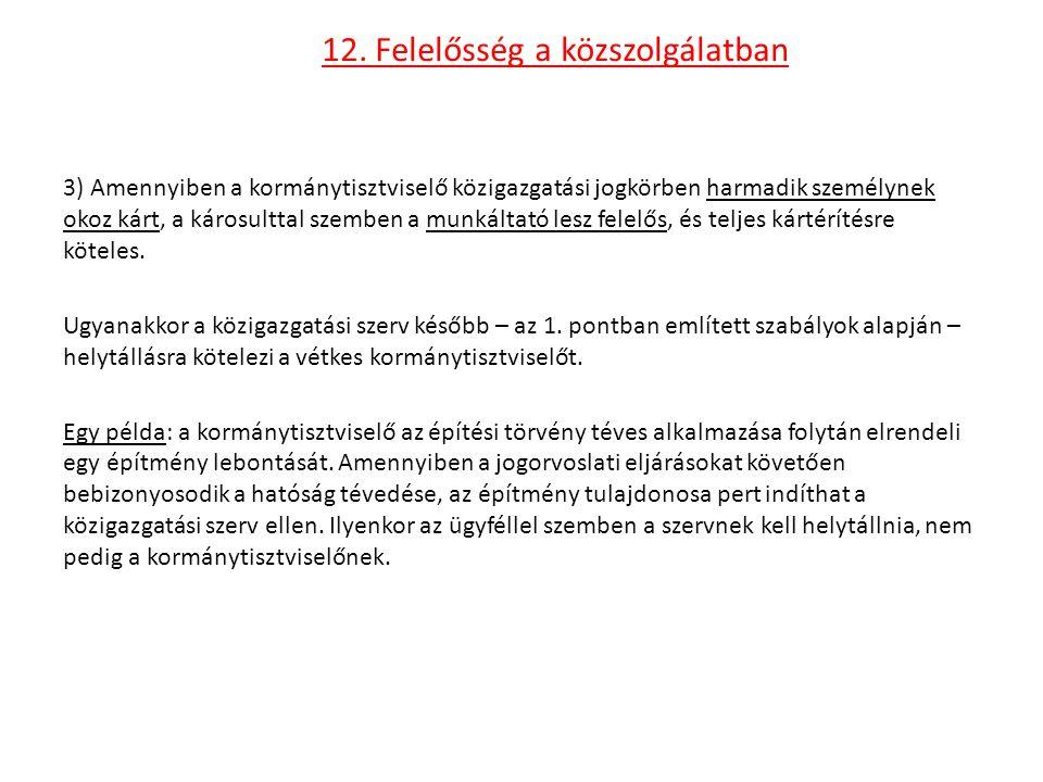 12. Felelősség a közszolgálatban 3) Amennyiben a kormánytisztviselő közigazgatási jogkörben harmadik személynek okoz kárt, a károsulttal szemben a mun