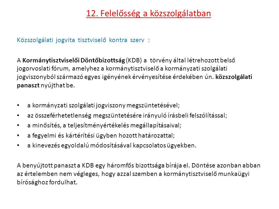 12. Felelősség a közszolgálatban Közszolgálati jogvita tisztviselő kontra szerv : A Kormánytisztviselői Döntőbizottság (KDB) a törvény által létrehozo
