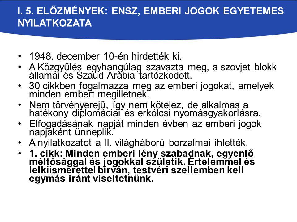I. 5. ELŐZMÉNYEK: ENSZ, EMBERI JOGOK EGYETEMES NYILATKOZATA 1948.