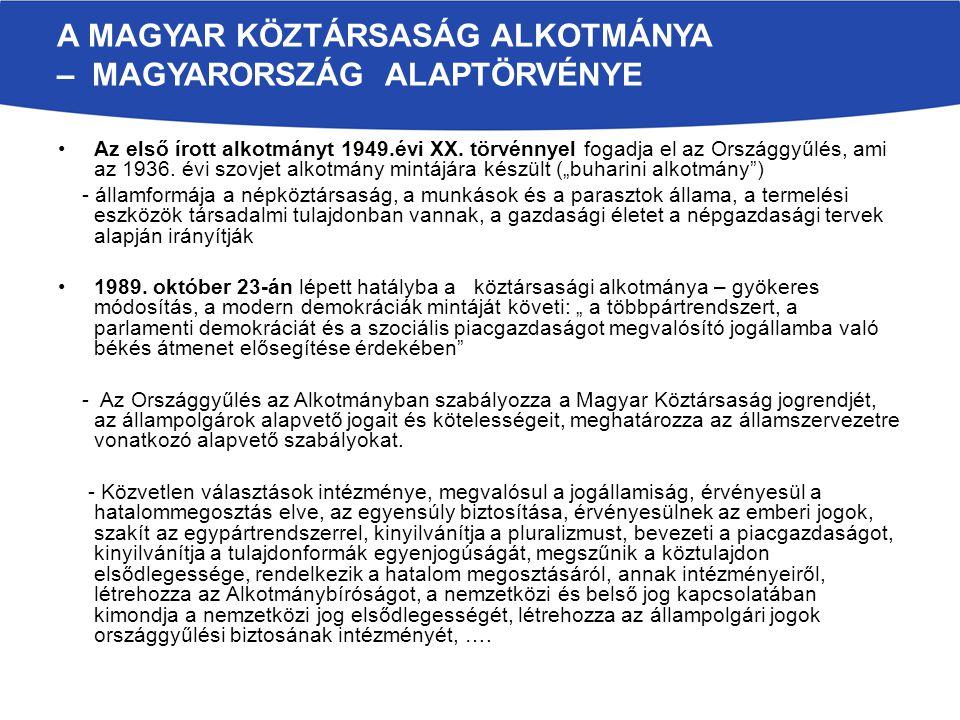 A MAGYAR KÖZTÁRSASÁG ALKOTMÁNYA – MAGYARORSZÁG ALAPTÖRVÉNYE Az első írott alkotmányt 1949.évi XX. törvénnyel fogadja el az Országgyűlés, ami az 1936.