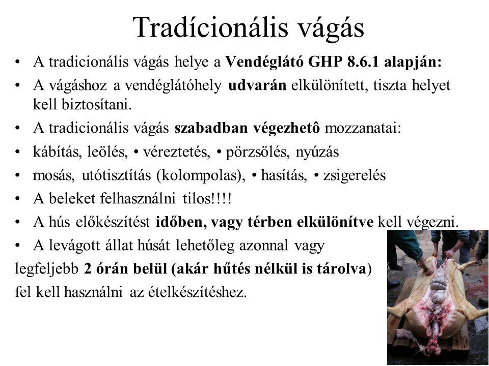 Tradícionális vágás A tradicionális vágás helye a Vendéglátó GHP 8.6.1 alapján: A vágáshoz a vendéglátóhely udvarán elkülönített, tiszta helyet kell b