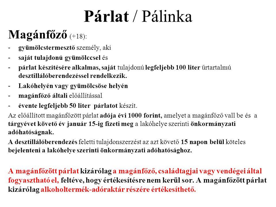 Párlat / Pálinka Magánfőző (+18): -gyümölcstermesztő személy, aki -saját tulajdonú gyümölccsel és -párlat készítésére alkalmas, saját tulajdonú legfel