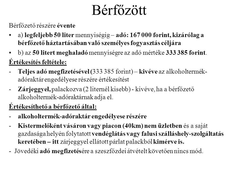 Bérfőzött Bérfőzető részére évente a) legfeljebb 50 liter mennyiségig – adó: 167 000 forint, kizárólag a bérfőzető háztartásában való személyes fogyas