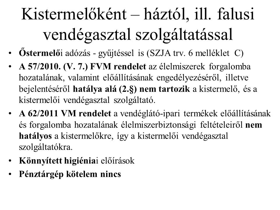 Kistermelőként – háztól, ill. falusi vendégasztal szolgáltatással Őstermelői adózás - gyűjtéssel is (SZJA trv. 6 melléklet C) A 57/2010. (V. 7.) FVM r