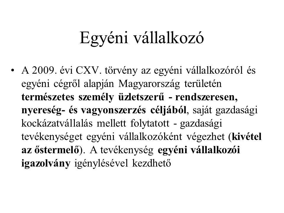 Egyéni vállalkozó A 2009. évi CXV. törvény az egyéni vállalkozóról és egyéni cégről alapján Magyarország területén természetes személy üzletszerű - re