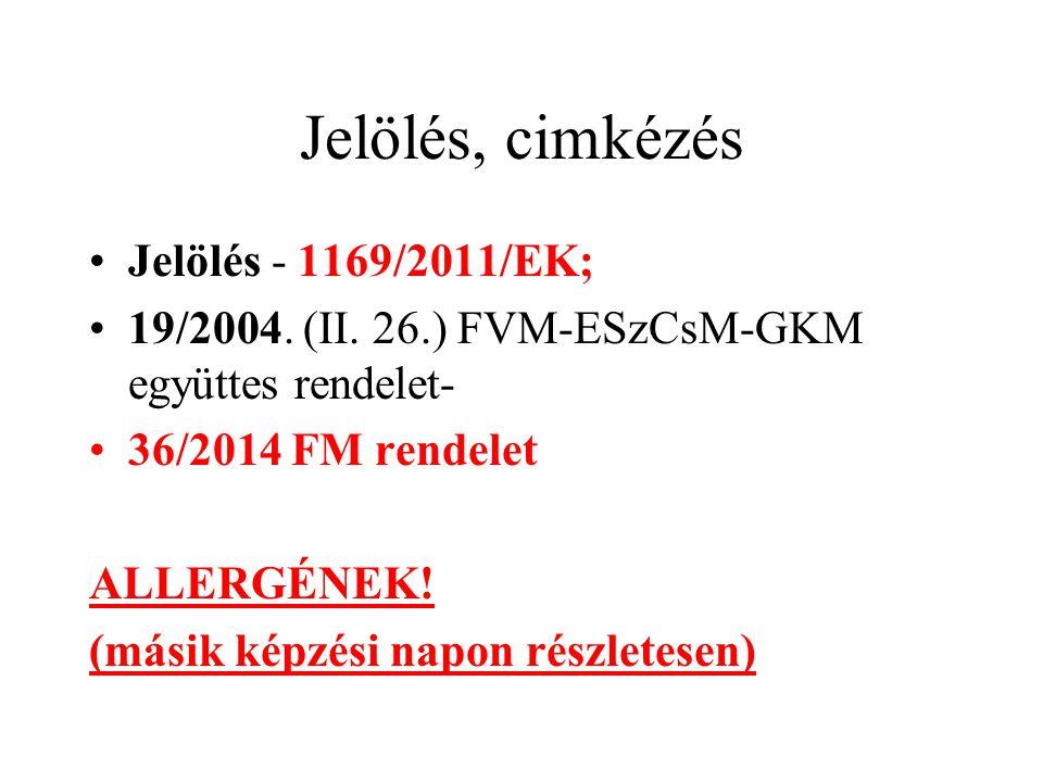 Jelölés, cimkézés Jelölés - 1169/2011/EK; 19/2004. (II. 26.) FVM-ESzCsM-GKM együttes rendelet- 36/2014 FM rendelet ALLERGÉNEK! (másik képzési napon ré