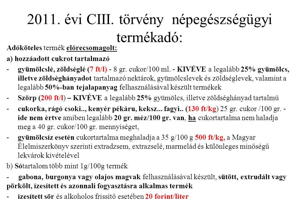 2011. évi CIII. törvény népegészségügyi termékadó: Adóköteles termék előrecsomagolt: a) hozzáadott cukrot tartalmazó -gyümölcslé, zöldséglé (7 ft/l) -