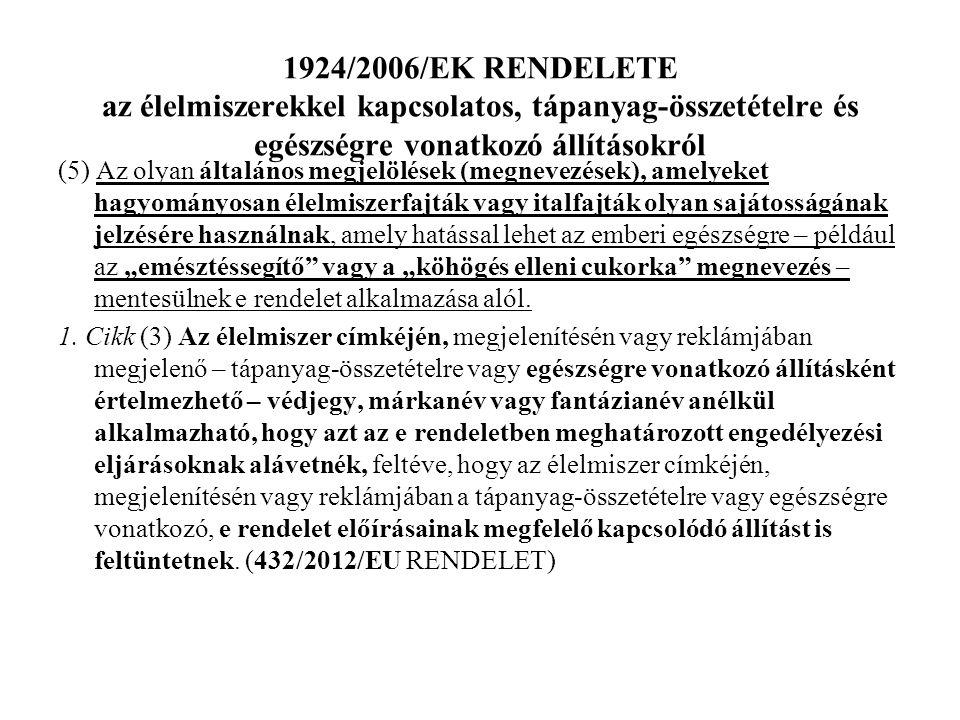 1924/2006/EK RENDELETE az élelmiszerekkel kapcsolatos, tápanyag-összetételre és egészségre vonatkozó állításokról (5) Az olyan általános megjelölések