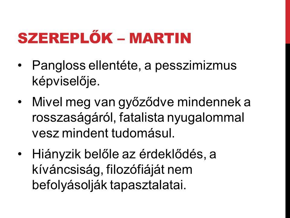 SZEREPLŐK – MARTIN Pangloss ellentéte, a pesszimizmus képviselője.