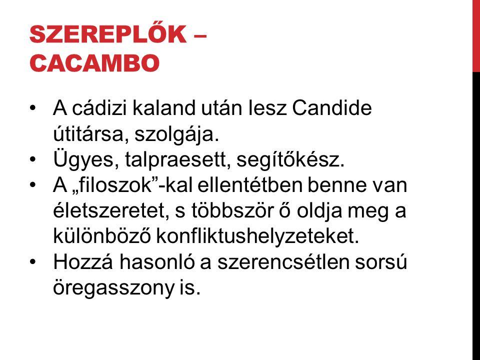 SZEREPLŐK – CACAMBO A cádizi kaland után lesz Candide útitársa, szolgája.