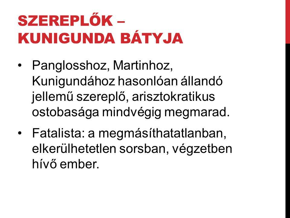 SZEREPLŐK – KUNIGUNDA BÁTYJA Panglosshoz, Martinhoz, Kunigundához hasonlóan állandó jellemű szereplő, arisztokratikus ostobasága mindvégig megmarad.