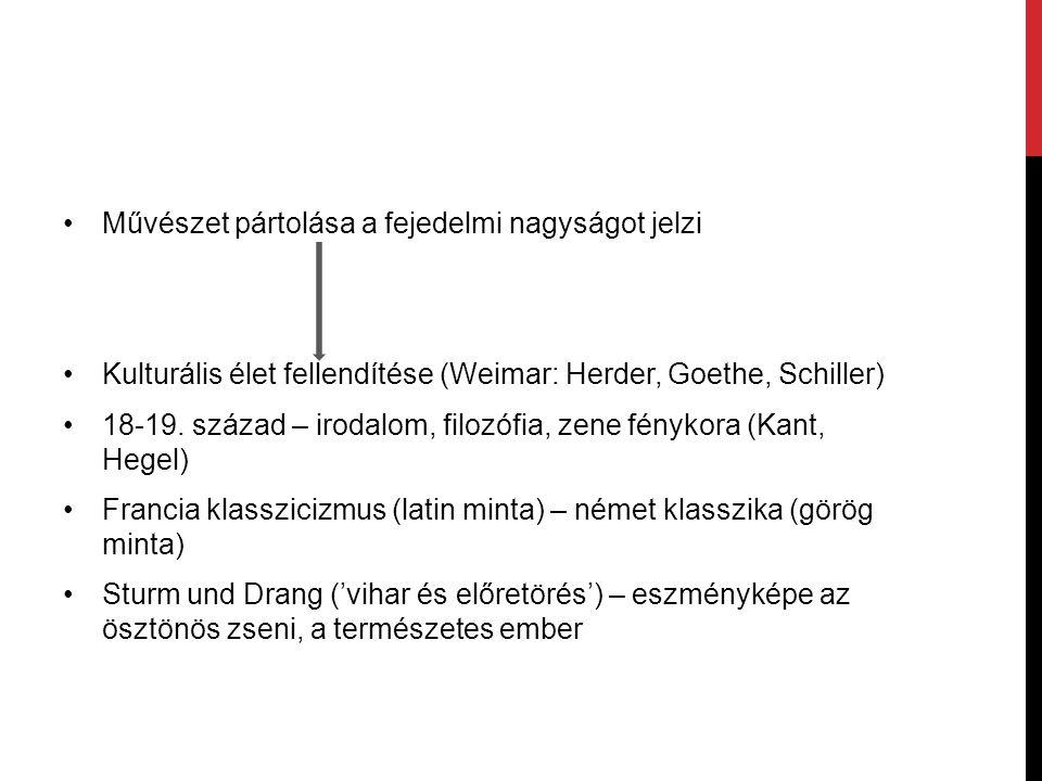 Művészet pártolása a fejedelmi nagyságot jelzi Kulturális élet fellendítése (Weimar: Herder, Goethe, Schiller) 18-19.
