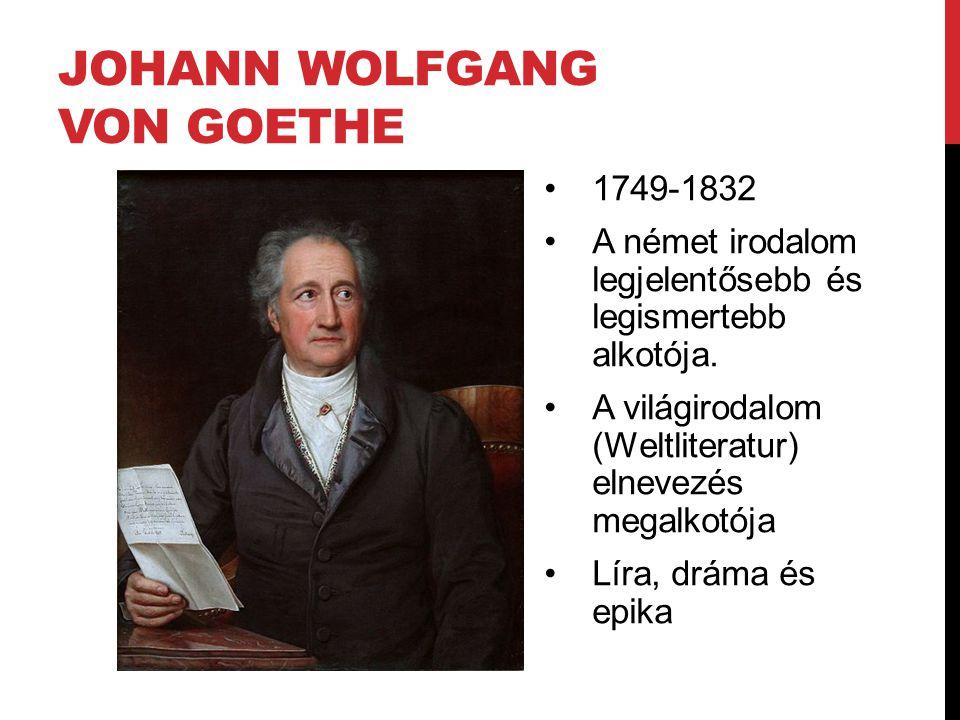 JOHANN WOLFGANG VON GOETHE 1749-1832 A német irodalom legjelentősebb és legismertebb alkotója.