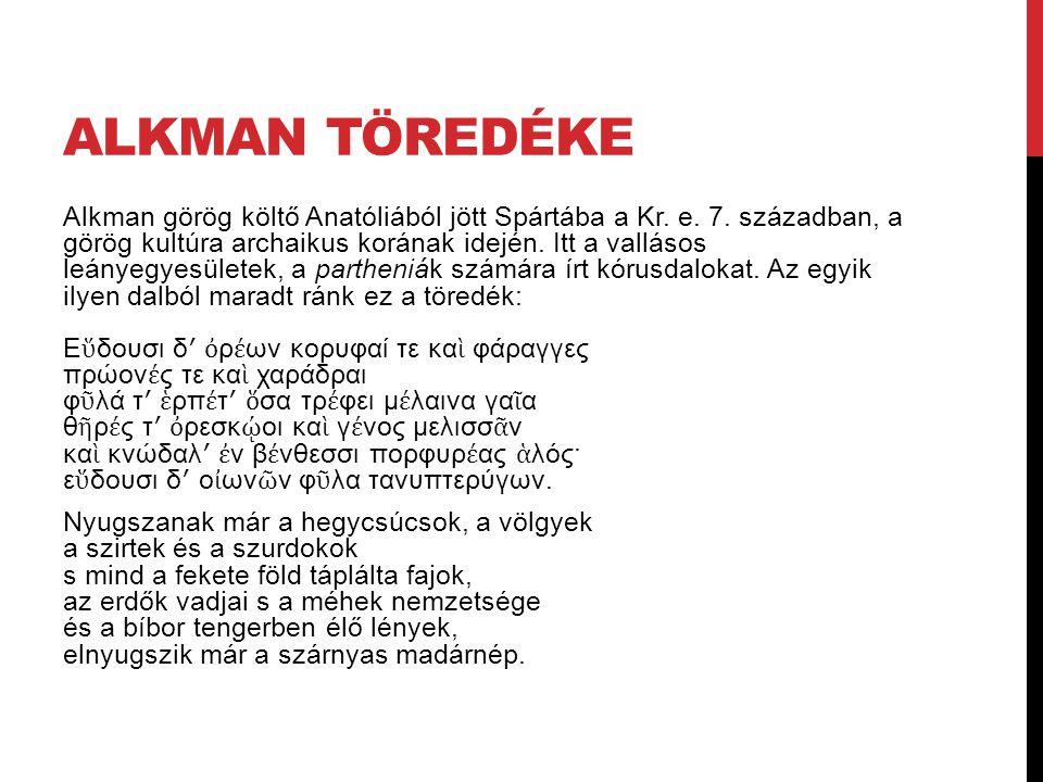 ALKMAN TÖREDÉKE Alkman görög költő Anatóliából jött Spártába a Kr.