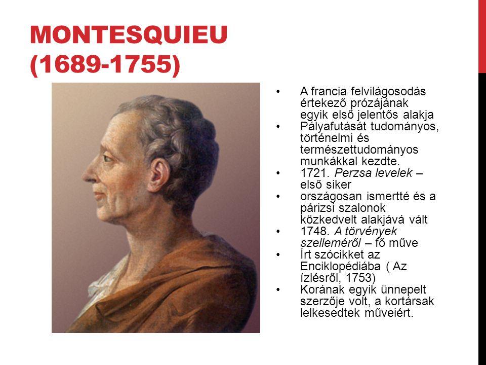 MONTESQUIEU (1689-1755) A francia felvilágosodás értekező prózájának egyik első jelentős alakja Pályafutását tudományos, történelmi és természettudományos munkákkal kezdte.