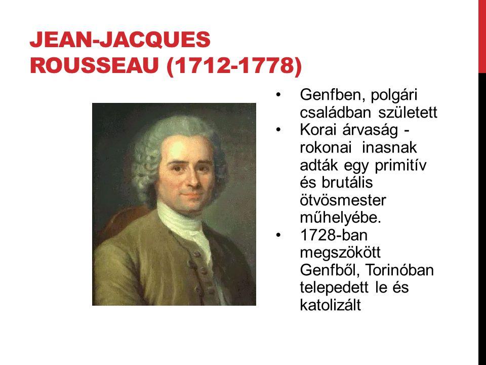 JEAN-JACQUES ROUSSEAU (1712-1778) Genfben, polgári családban született Korai árvaság - rokonai inasnak adták egy primitív és brutális ötvösmester műhelyébe.
