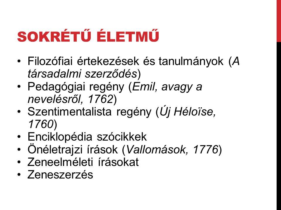 SOKRÉTŰ ÉLETMŰ Filozófiai értekezések és tanulmányok (A társadalmi szerződés) Pedagógiai regény (Emil, avagy a nevelésről, 1762) Szentimentalista regény (Új Héloïse, 1760) Enciklopédia szócikkek Önéletrajzi írások (Vallomások, 1776) Zeneelméleti írásokat Zeneszerzés