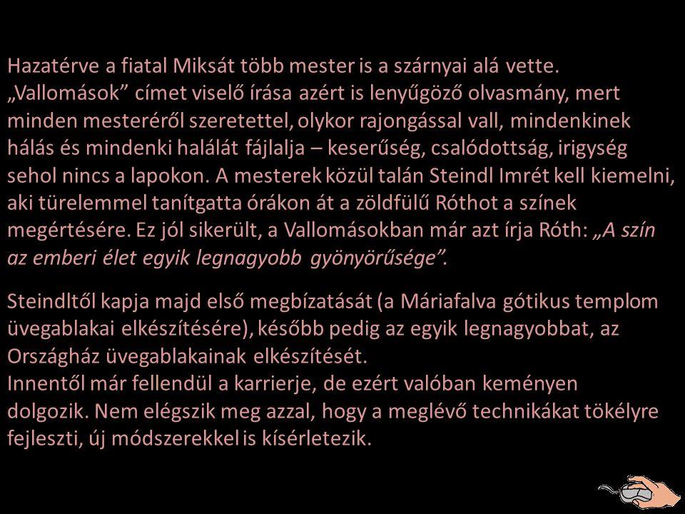 Róth Miksa 1865-ben született Pesten (ekkor még nem Budapest), és a mesterség alapjait apja, Róth Zsigmond műhelyében sajátította el. Aztán Nyugat- Eu
