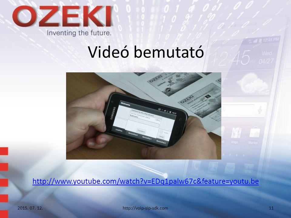 Videó bemutató 2015. 07. 12.http://voip-sip-sdk.com11 http://www.youtube.com/watch?v=EDq1palw67c&feature=youtu.be