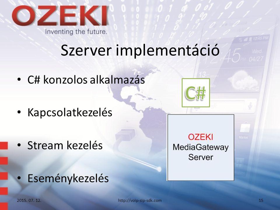 Szerver implementáció C# konzolos alkalmazás Kapcsolatkezelés Stream kezelés Eseménykezelés 2015. 07. 12.http://voip-sip-sdk.com15