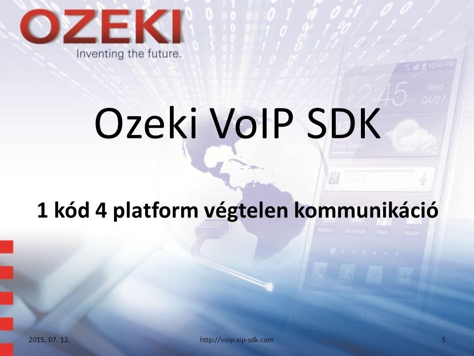 Ozeki VoIP SDK 1 kód 4 platform végtelen kommunikáció 2015. 07. 12.http://voip-sip-sdk.com5