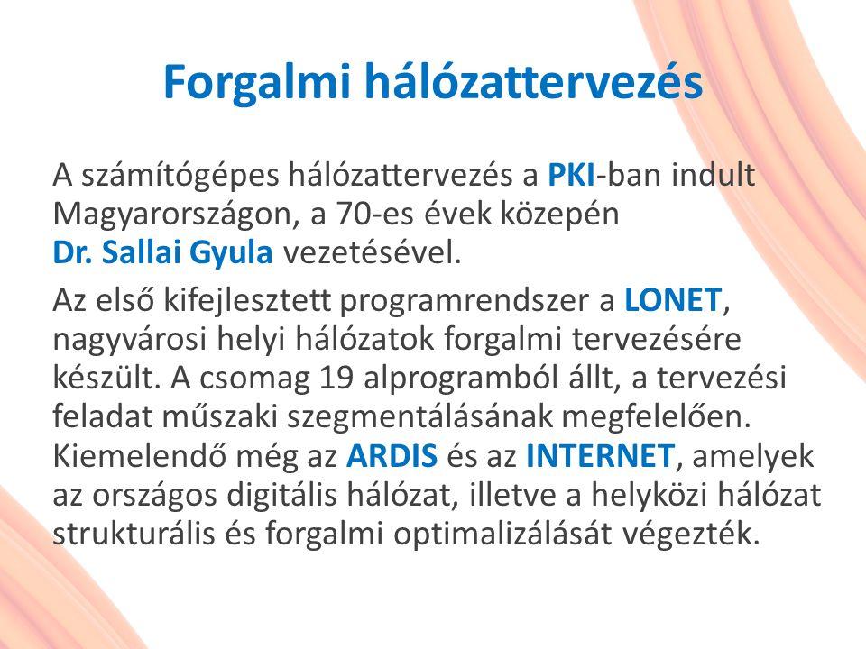 Forgalmi hálózattervezés A számítógépes hálózattervezés a PKI-ban indult Magyarországon, a 70-es évek közepén Dr. Sallai Gyula vezetésével. Az első ki
