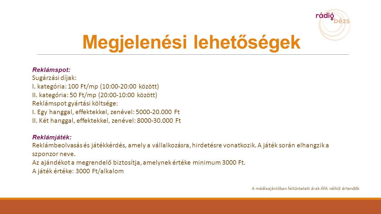 Reklámspot: Sugárzási díjak: I.kategória: 100 Ft/mp (10:00-20:00 között) II.