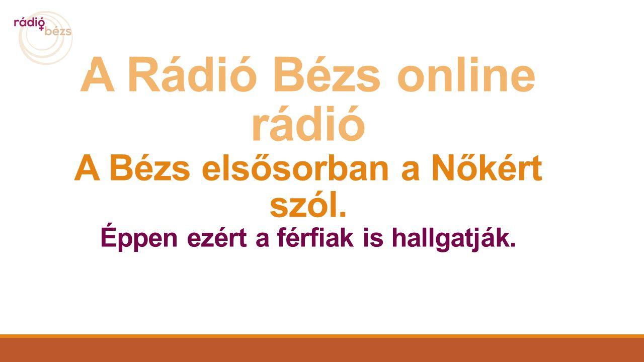 A Rádió Bézs online rádió A Bézs elsősorban a Nőkért szól. Éppen ezért a férfiak is hallgatják.