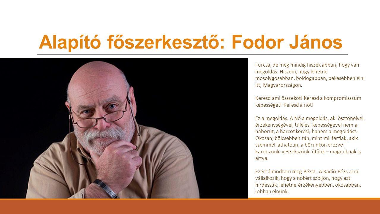 Alapító főszerkesztő: Fodor János Furcsa, de még mindig hiszek abban, hogy van megoldás.